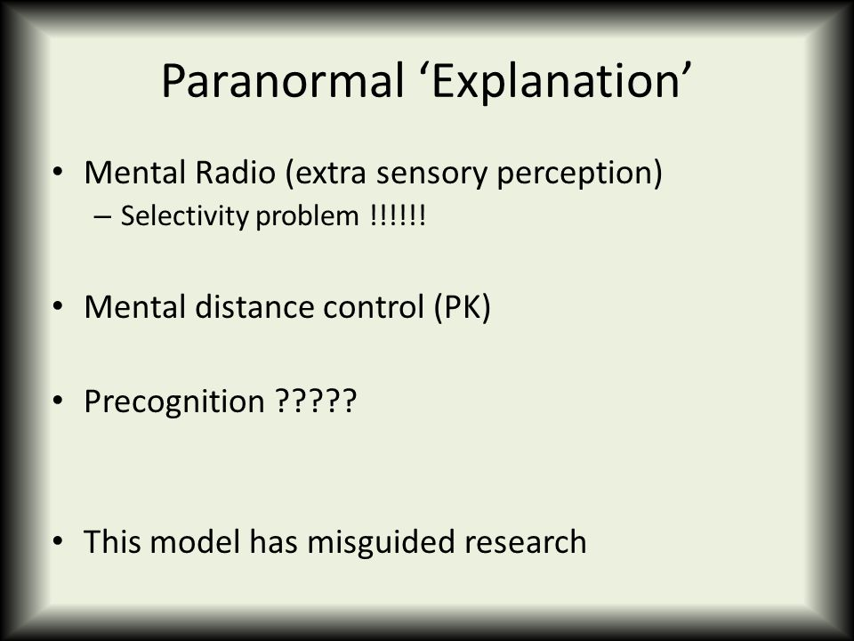 Paranormal 'Explanation' Mental Radio (extra sensory perception) – Selectivity problem !!!!!! Mental distance control (PK) Precognition ????? This mod