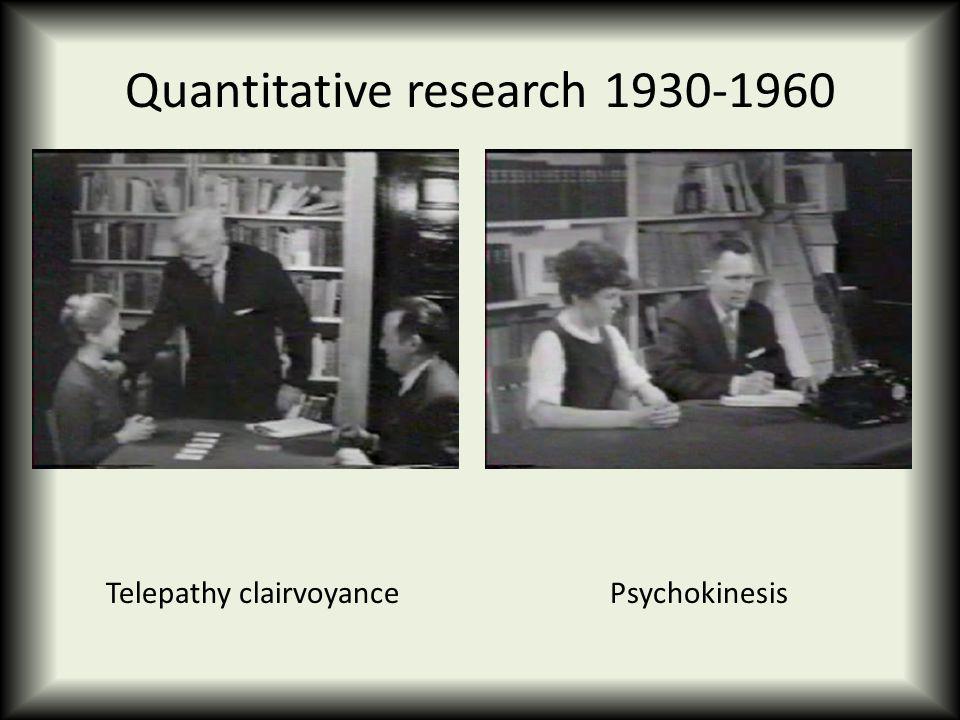 Quantitative research 1930-1960 Telepathy clairvoyancePsychokinesis