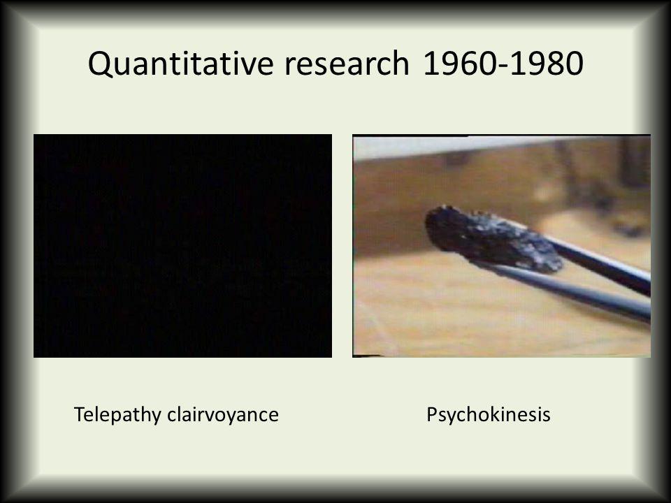 Quantitative research 1960-1980 Telepathy clairvoyancePsychokinesis