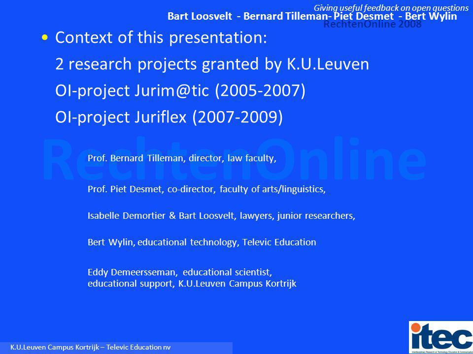 Bart Loosvelt - Bernard Tilleman- Piet Desmet - Bert Wylin RechtenOnline 2008 Giving useful feedback on open questions RechtenOnline K.U.Leuven Campus Kortrijk – Televic Education nv Example (in chart) Which norm.