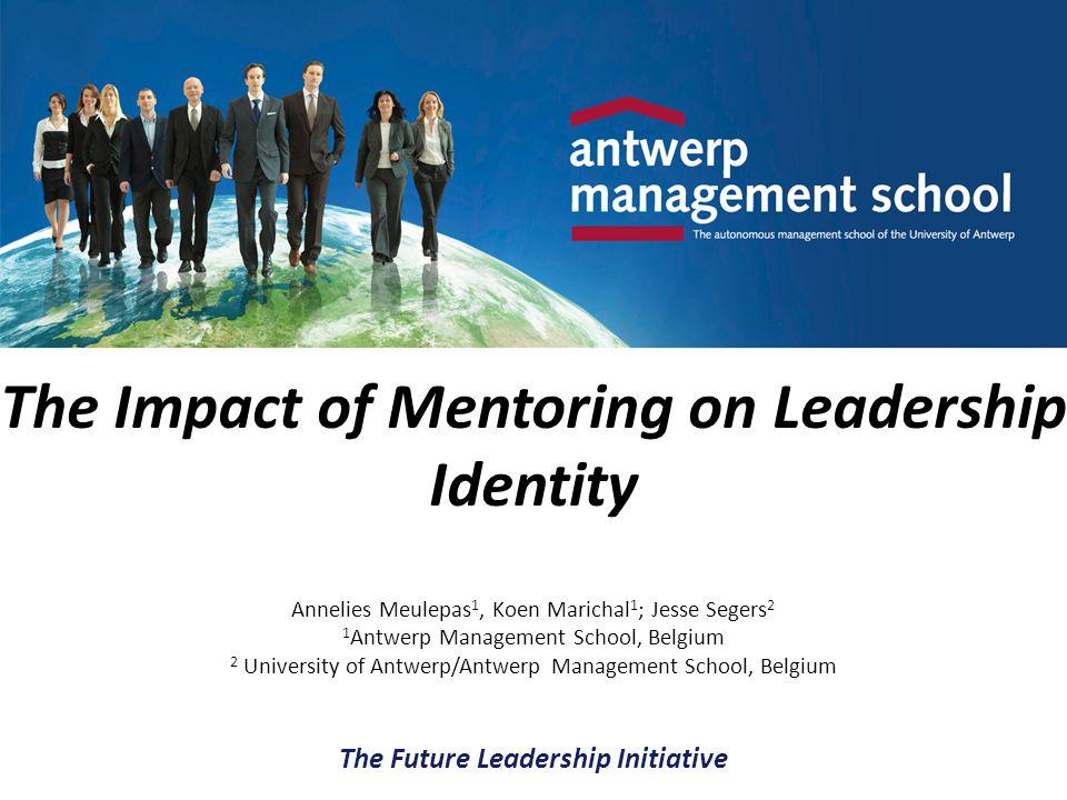 The Impact of Mentoring on Leadership Identity Annelies Meulepas 1, Koen Marichal 1 ; Jesse Segers 2 1 Antwerp Management School, Belgium 2 University