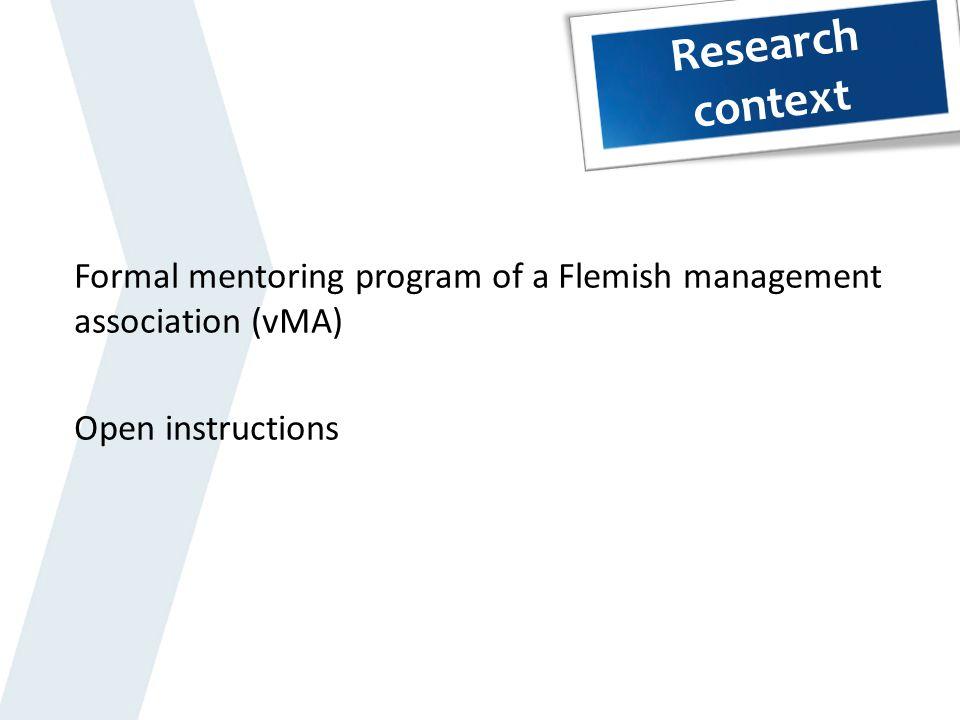 Research context Formal mentoring program of a Flemish management association (vMA) Open instructions