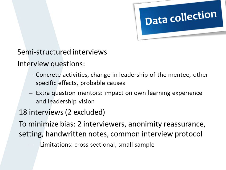 Data collection Semi-structured interviews Interview questions: – Concrete activities, change in leadership of the mentee, other specific effects, pro