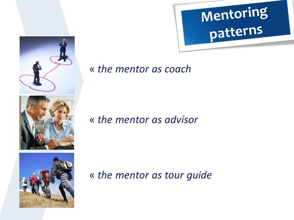 Mentoring patterns « the mentor as coach « the mentor as advisor « the mentor as tour guide