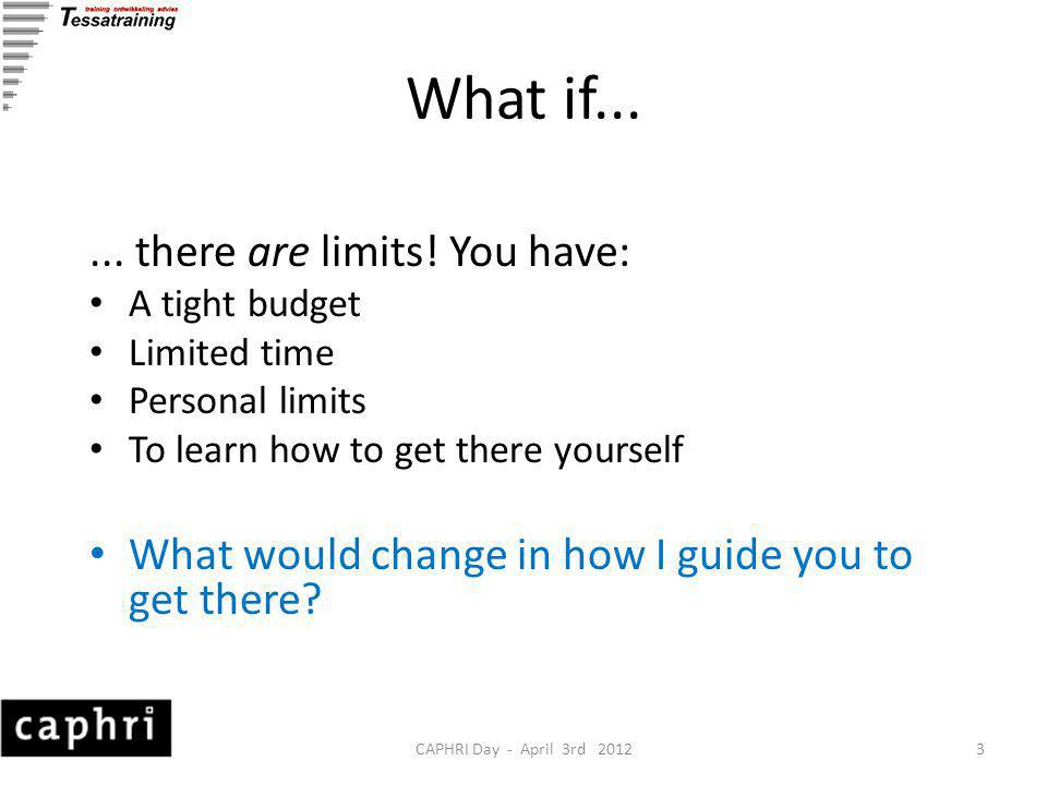 CAPHRI Day - April 3rd 20123 What if...... there are limits.