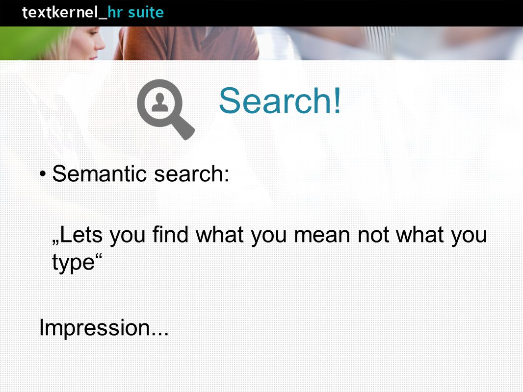 "Semantic search: ""Lets you find what you mean not what you type Impression... Search!"