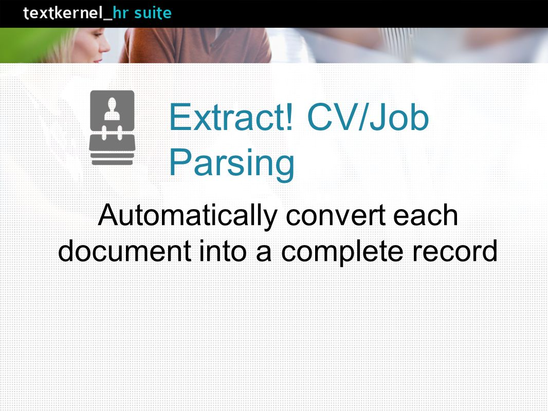 Automatically convert each document into a complete record Extract! CV/Job Parsing