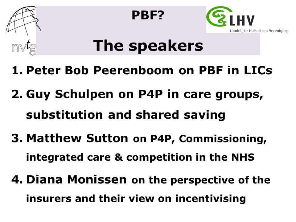 1.Peter Bob Peerenboom on PBF in LICs 2.Guy Schulpen on P4P in care groups, substitution and shared saving 3.Matthew Sutton on P4P, Commissioning, int