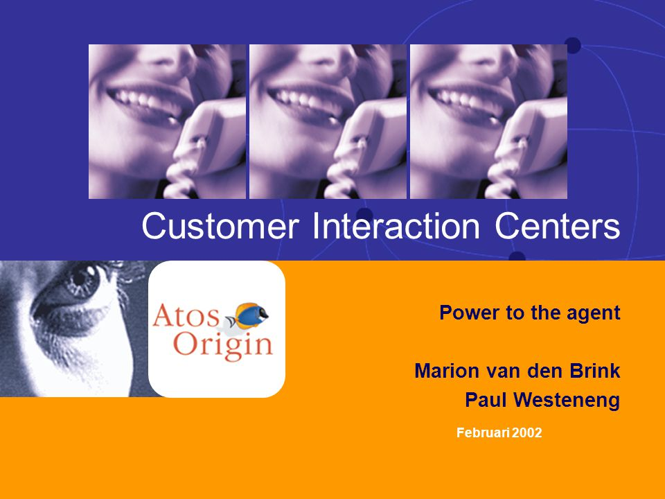 1 Power to the agent 1 28 februari 2002 Februari 2002 Customer Interaction Centers Power to the agent Marion van den Brink Paul Westeneng