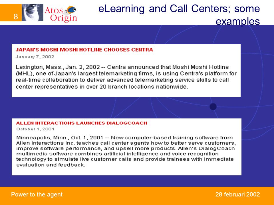 8 Power to the agent 8 28 februari 2002 eLearning and Call Centers; some examples