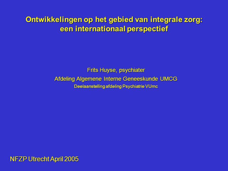 Ontwikkelingen op het gebied van integrale zorg: een internationaal perspectief Frits Huyse, psychiater Afdeling Algemene Interne Geneeskunde UMCG Dee