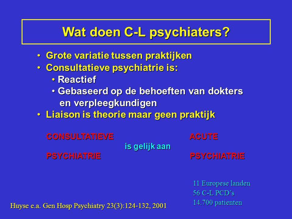 Wat doen C-L psychiaters? Grote variatie tussen praktijken Grote variatie tussen praktijken Consultatieve psychiatrie is: Consultatieve psychiatrie is