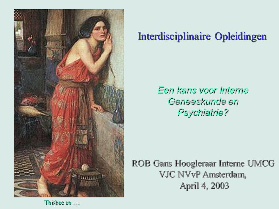 Interdisciplinaire Opleidingen Een kans voor Interne Geneeskunde en Psychiatrie? ROB Gans Hoogleraar Interne UMCG VJC NVvP Amsterdam, April 4, 2003 Th