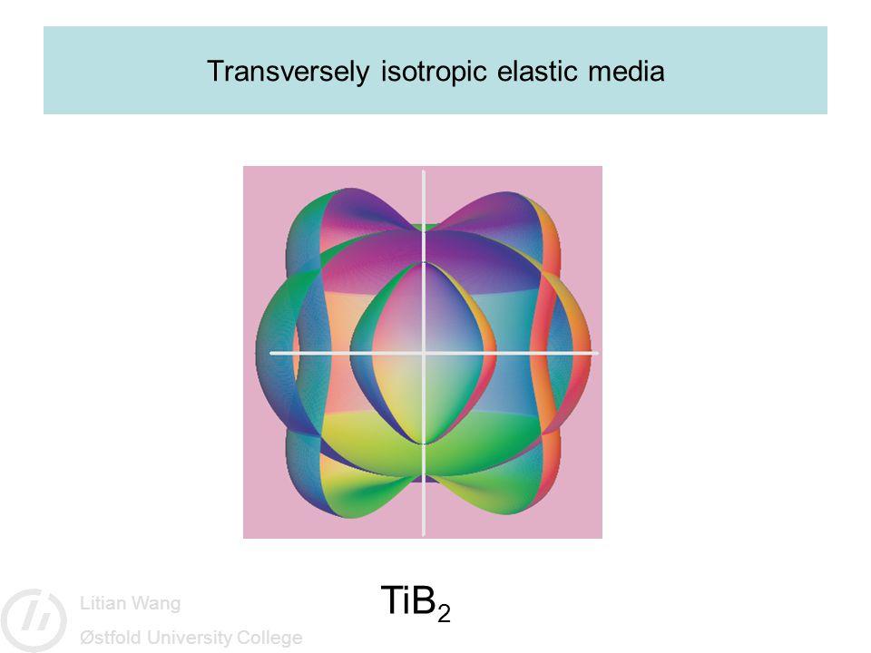 Litian Wang Østfold University College Transversely isotropic elastic media TiB 2