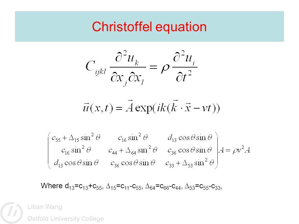 Litian Wang Østfold University College Christoffel equation Where d 13 =c 13 +c 55, ∆ 15 =c 11 -c 55, ∆ 64 =c 66 -c 44, ∆ 53 =c 55 -c 33,
