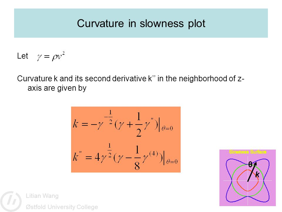 Litian Wang Østfold University College Curvature in slowness plot Let Curvature k and its second derivative k'' in the neighborhood of z- axis are given by θ k
