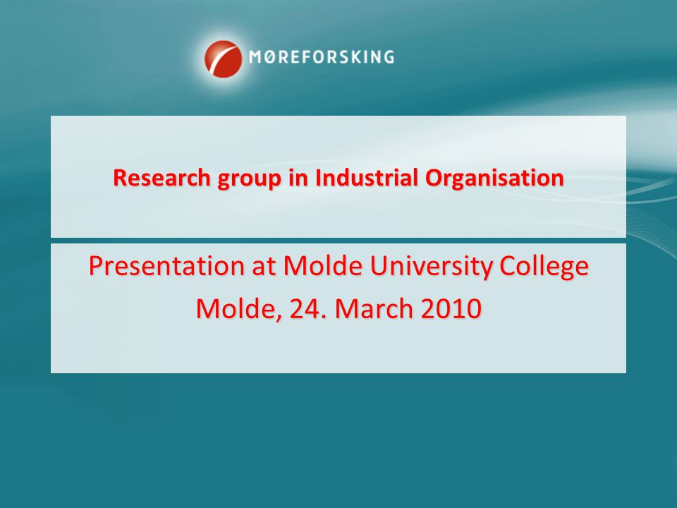 Research group in Industrial Organisation Presentation at Molde University College Molde, 24.