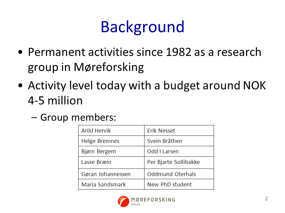 2 Background Permanent activities since 1982 as a research group in Møreforsking Activity level today with a budget around NOK 4-5 million –Group members: Arild HervikErik Nesset Helge BremnesSvein Bråthen Bjørn BergemOdd I Larsen Lasse BræinPer Bjarte Sollibakke Gøran JohannessenOddmund Oterhals Maria SandsmarkNew PhD student