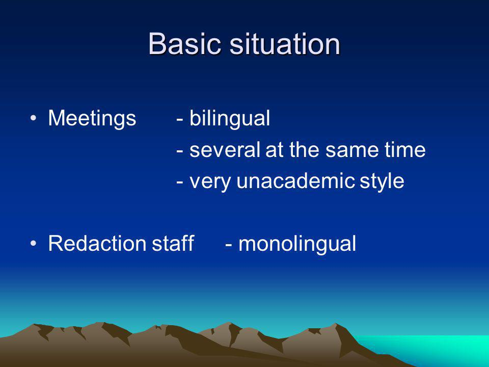 Basic situation Meetings - bilingual - several at the same time - very unacademic style Redaction staff- monolingual