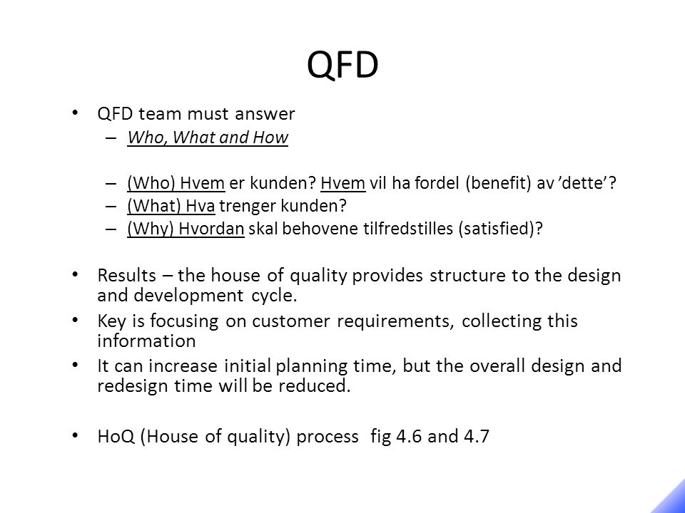 QFD QFD team must answer – Who, What and How – (Who) Hvem er kunden.