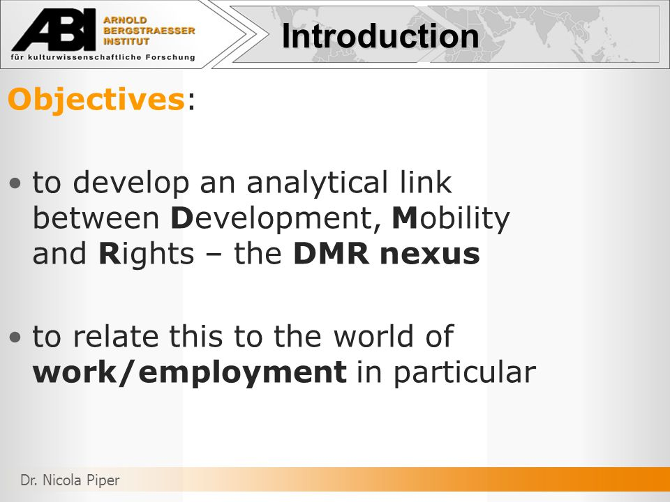 Objectives: to develop an analytical link between Development, Mobility and Rights – the DMR nexus to relate this to the world of work/employment in particular Introduction Dr.