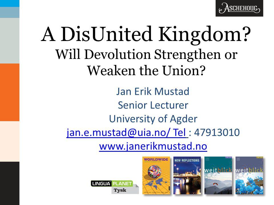 A DisUnited Kingdom. Will Devolution Strengthen or Weaken the Union.