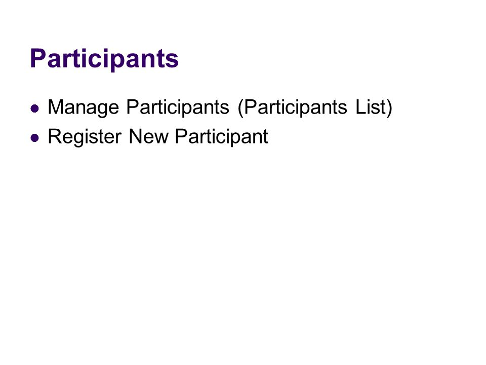 Participants Manage Participants (Participants List) Register New Participant