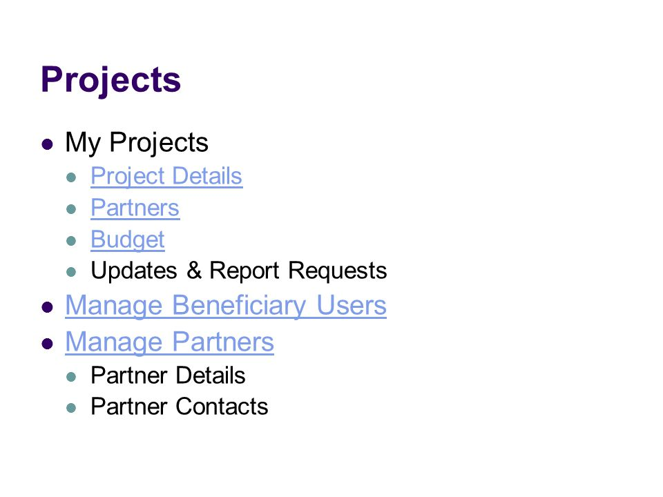 Projects My Projects Project Details Partners Budget Updates & Report Requests Manage Beneficiary Users Manage Partners Partner Details Partner Contacts