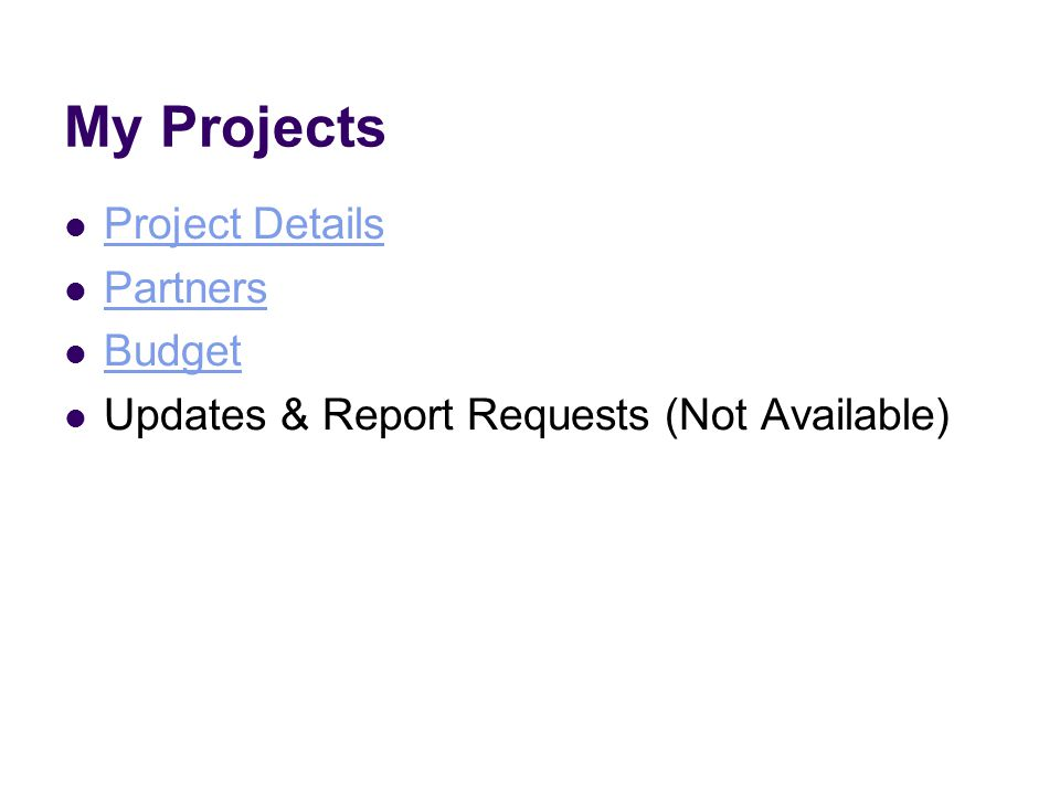 My Projects Project Details Partners Budget Updates & Report Requests (Not Available)