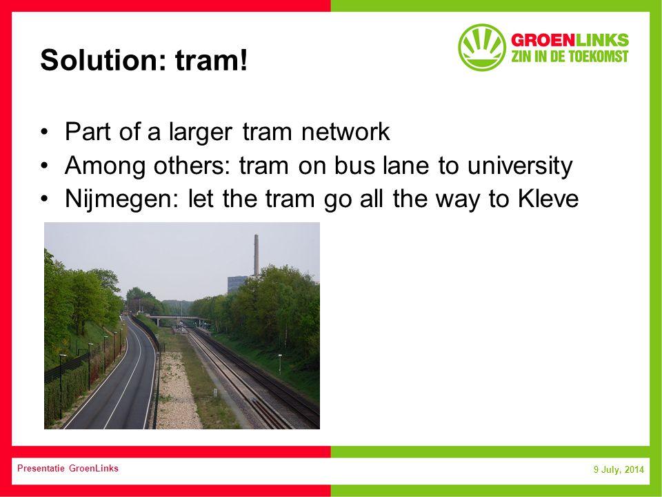 9 July, 2014 Presentatie GroenLinks Solution: tram.