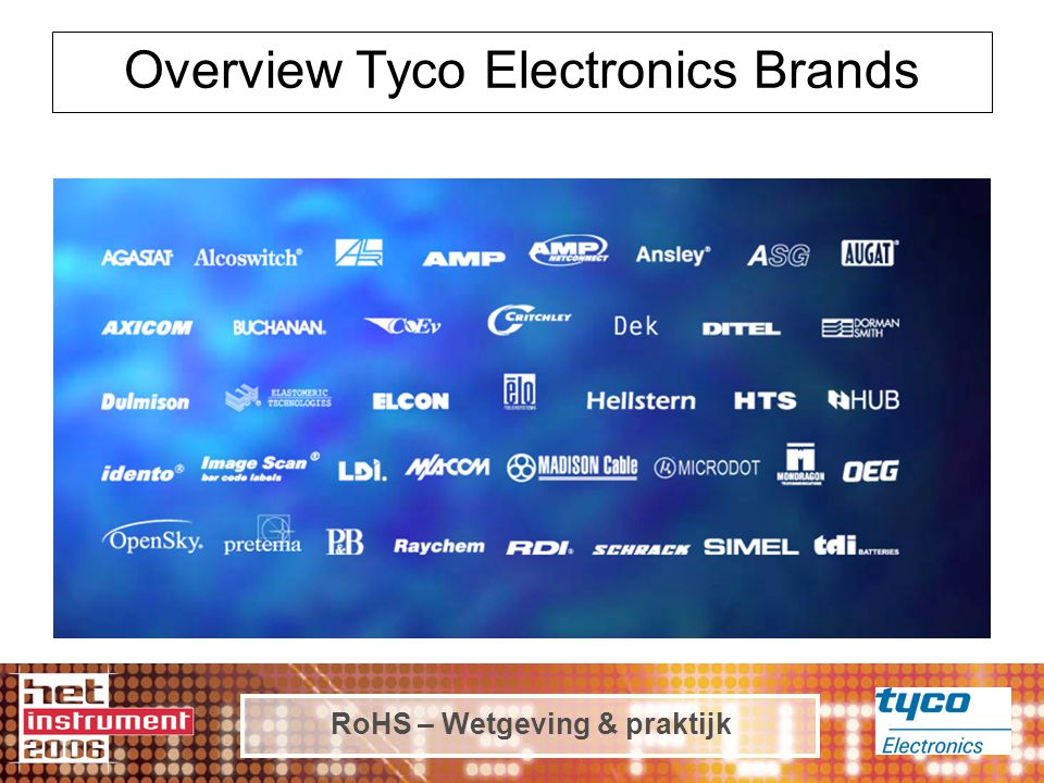RoHS – Wetgeving & praktijk Overview Tyco Electronics Brands