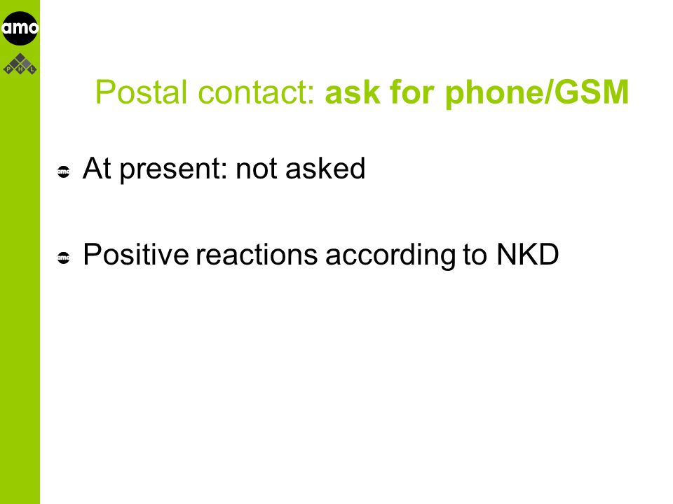 onderzoeksinstituut Postal contact: ask for phone/GSM At present: not asked Positive reactions according to NKD