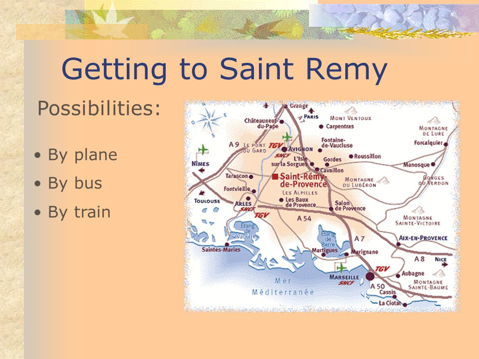 Getting to Saint Remy Possibilities: By plane By bus By train