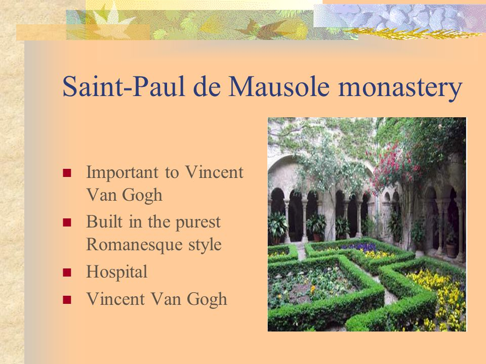 Saint-Paul de Mausole monastery Important to Vincent Van Gogh Built in the purest Romanesque style Hospital Vincent Van Gogh