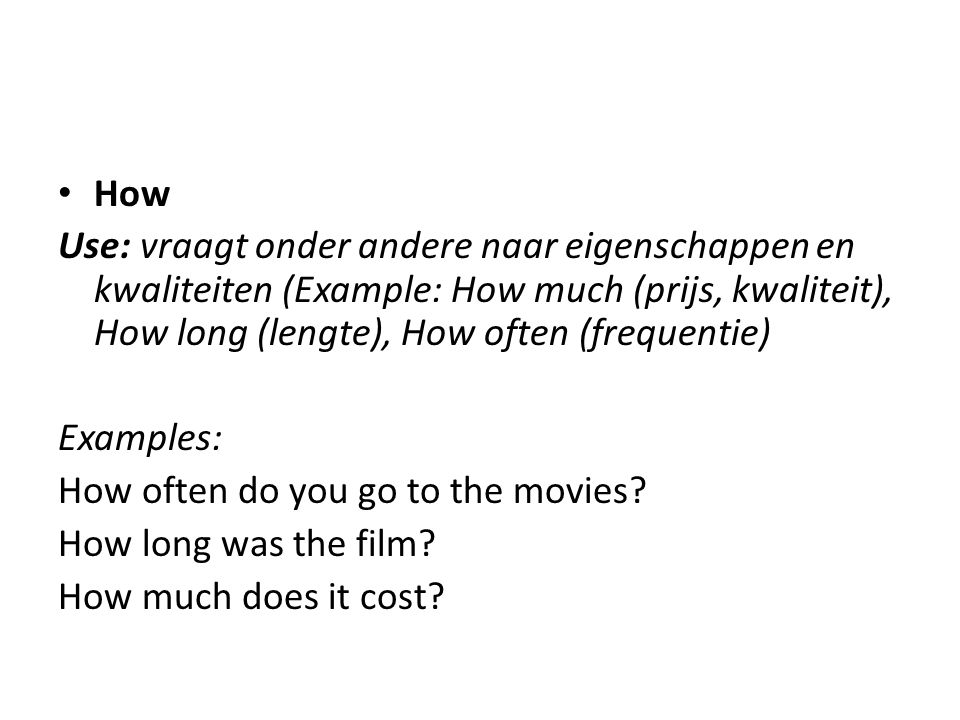Why Use: vraagt naar redenen Examples: Why do you never go to bed early? Why do you study English?