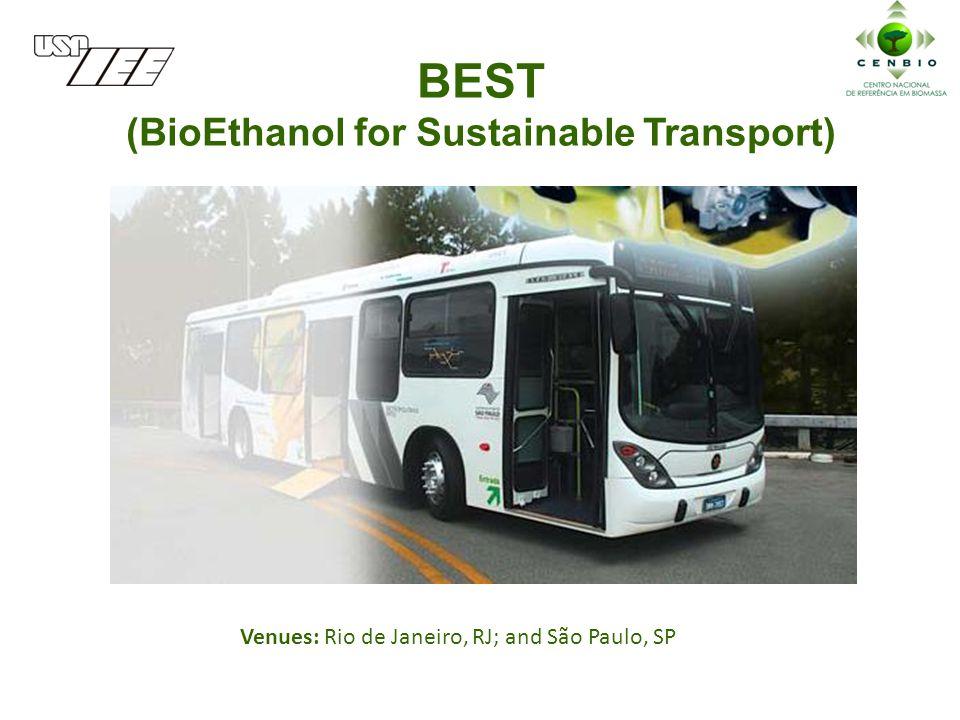 BEST (BioEthanol for Sustainable Transport) Venues: Rio de Janeiro, RJ; and São Paulo, SP