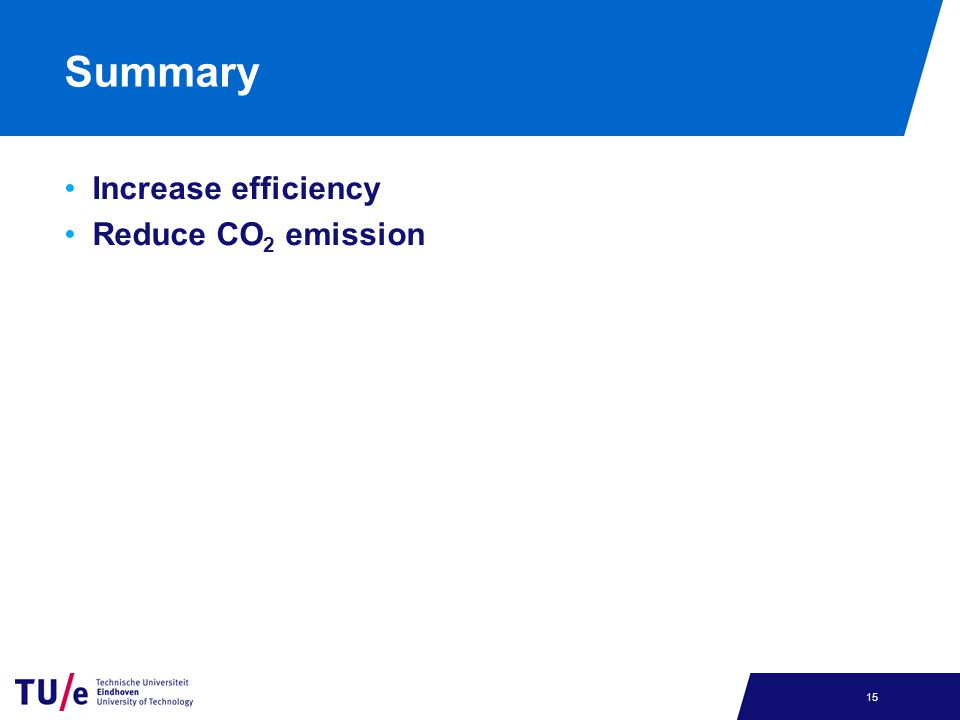 Summary Increase efficiency Reduce CO 2 emission 15