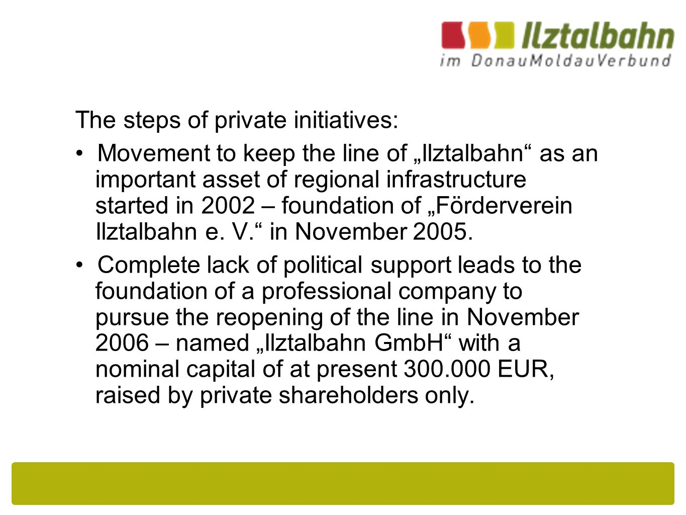 """The steps of private initiatives: Movement to keep the line of """"Ilztalbahn as an important asset of regional infrastructure started in 2002 – foundation of """"Förderverein Ilztalbahn e."""