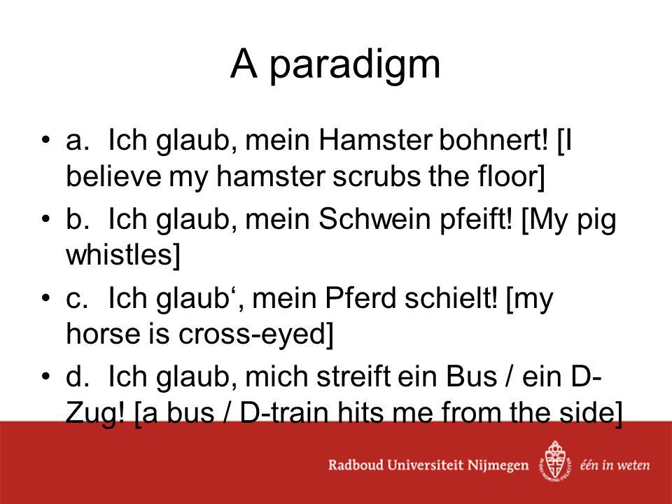 A paradigm a.Ich glaub, mein Hamster bohnert.