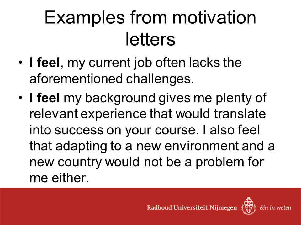 Examples from motivation letters I feel, my current job often lacks the aforementioned challenges.