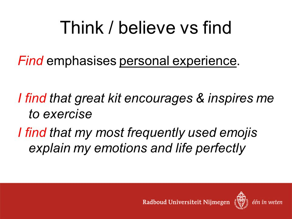 Think / believe vs find Find emphasises personal experience.