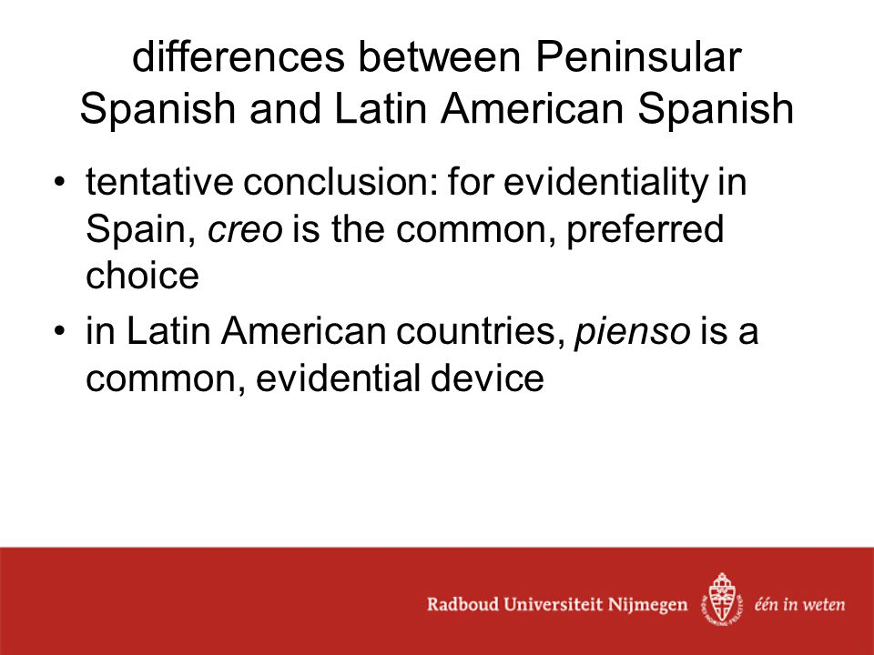 differences between Peninsular Spanish and Latin American Spanish tentative conclusion: for evidentiality in Spain, creo is the common, preferred choice in Latin American countries, pienso is a common, evidential device