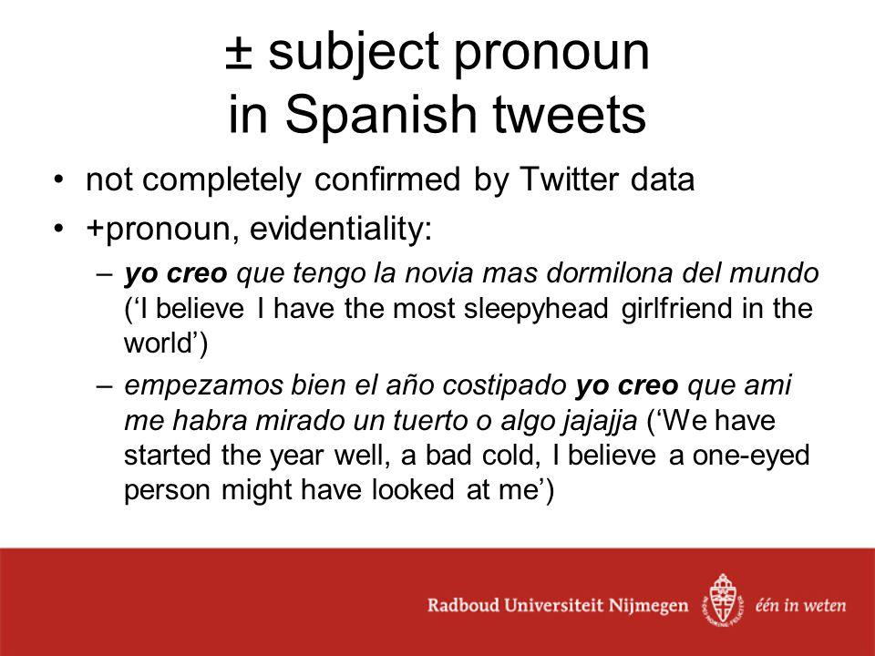 ± subject pronoun in Spanish tweets not completely confirmed by Twitter data +pronoun, evidentiality: –yo creo que tengo la novia mas dormilona del mu