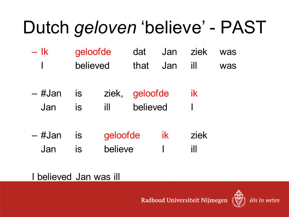 Preliminary conclusion (Dutch) –denken 'think'  subject 'I' = Agent, therefore the evidentiality is (purely) inferential –geloven 'believe'  subject 'I' = Experiencer, therefore the evidentiality is more impressionistic, less inferential, 'affective' –The inference (denken) can take place in the past, but the impression (geloven) not