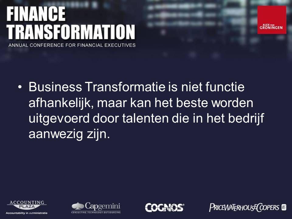 Business Transformatie is niet functie afhankelijk, maar kan het beste worden uitgevoerd door talenten die in het bedrijf aanwezig zijn.