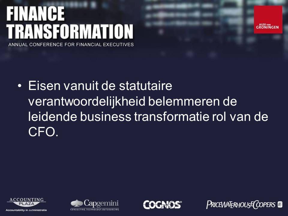 Eisen vanuit de statutaire verantwoordelijkheid belemmeren de leidende business transformatie rol van de CFO.