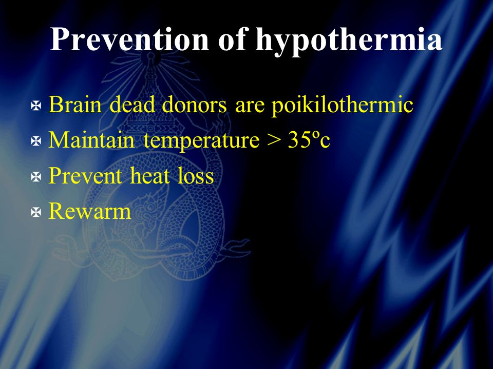 Prevention of hypothermia X Brain dead donors are poikilothermic X Maintain temperature > 35ºc X Prevent heat loss X Rewarm