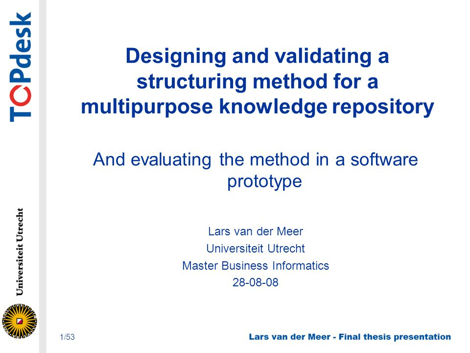Designing and validating a structuring method for a multipurpose knowledge repository And evaluating the method in a software prototype Lars van der M