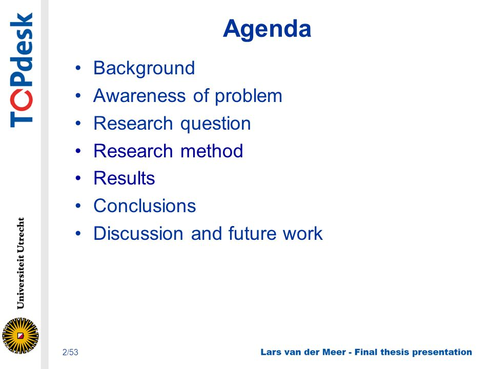 Agenda Background Awareness of problem Research question Research method Results Conclusions Discussion and future work 2/53