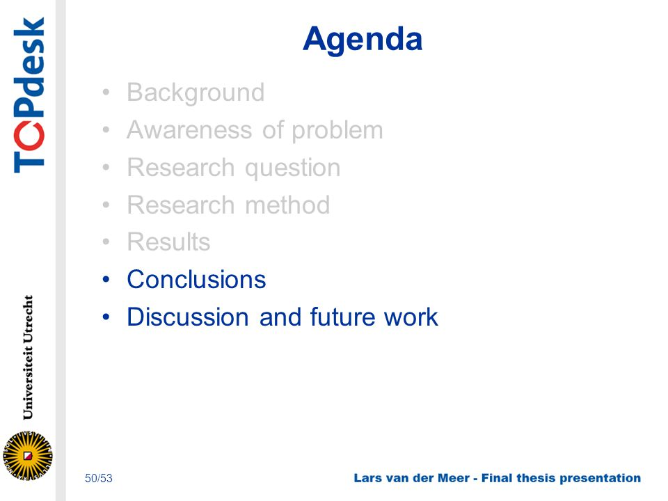Agenda Background Awareness of problem Research question Research method Results Conclusions Discussion and future work 50/53